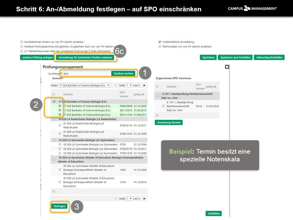 Schritt 6: An-/Abmeldung festlegen – auf SPO einschränken 6c 1 2 3 Beispiel: Termin besitzt eine spezielle Notenskala