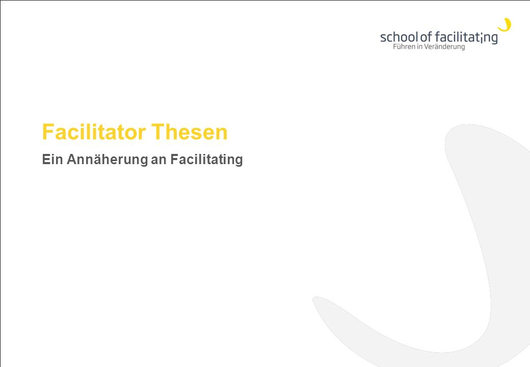 Facilitator Thesen Ein Annäherung an Facilitating