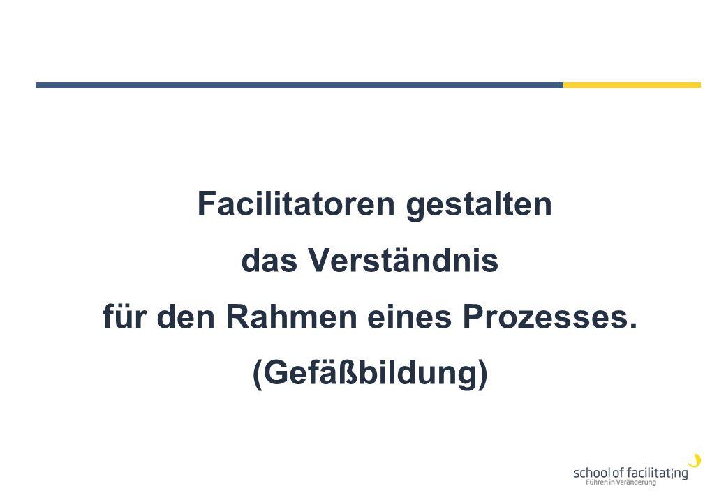 Facilitatoren gestalten das Verständnis für den Rahmen eines Prozesses. (Gefäßbildung)