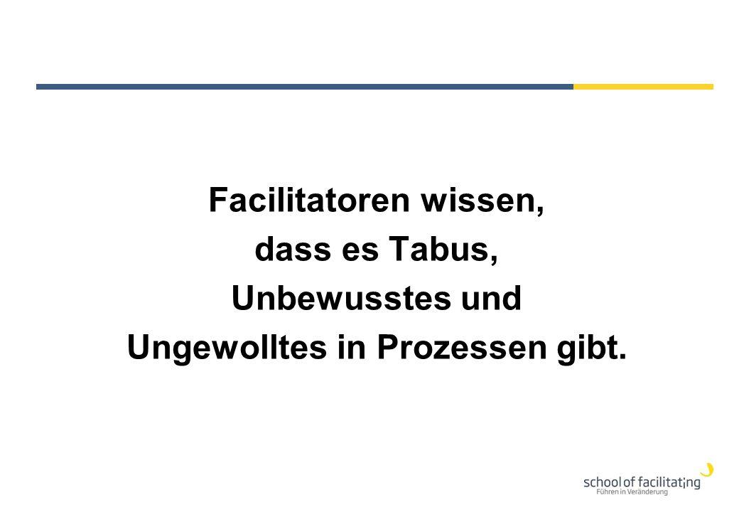 Facilitatoren wissen, dass es Tabus, Unbewusstes und Ungewolltes in Prozessen gibt.