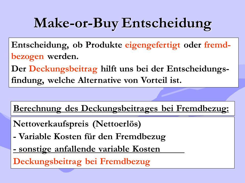 Make-or-Buy Entscheidung Entscheidung, ob Produkte eigengefertigt oder fremd- bezogen werden. Der Deckungsbeitrag hilft uns bei der Entscheidungs- fin