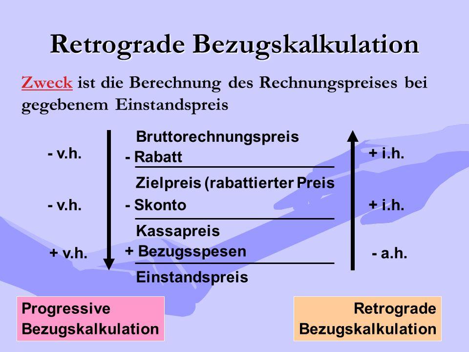 Retrograde Bezugskalkulation Zweck ist die Berechnung des Rechnungspreises bei gegebenem Einstandspreis Bruttorechnungspreis - Rabatt Zielpreis (rabat