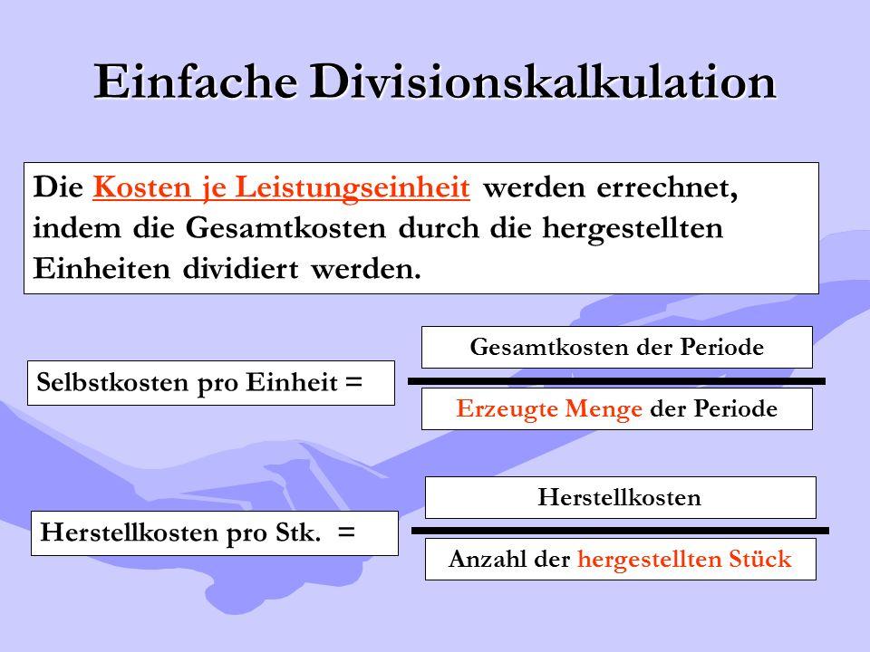 Einfache Divisionskalkulation Die Kosten je Leistungseinheit werden errechnet, indem die Gesamtkosten durch die hergestellten Einheiten dividiert werd