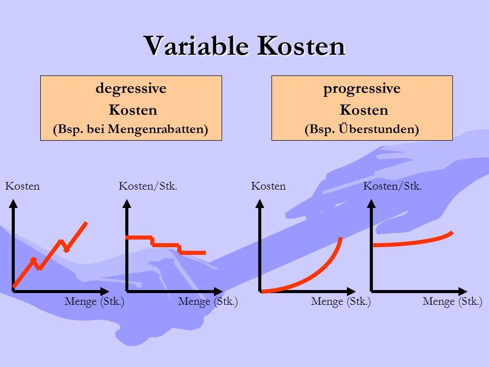 Variable Kosten Menge (Stk.) Kosten Menge (Stk.) Kosten Menge (Stk.) Kosten/Stk. Menge (Stk.) Kosten/Stk. degressive Kosten (Bsp. bei Mengenrabatten)