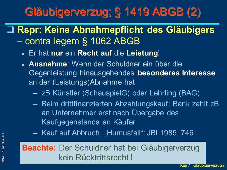 Kap 7 - Gläubigerverzug 2 Barta: Zivilrecht online Gläubigerverzug; § 1419 ABGB (2) qRspr: Keine Abnahmepflicht des Gläubigers – contra legem § 1062 A