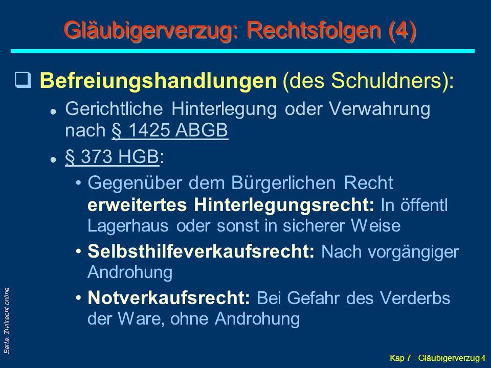 Kap 7 - Gläubigerverzug 4 Barta: Zivilrecht online qBefreiungshandlungen (des Schuldners): l Gerichtliche Hinterlegung oder Verwahrung nach § 1425 ABG