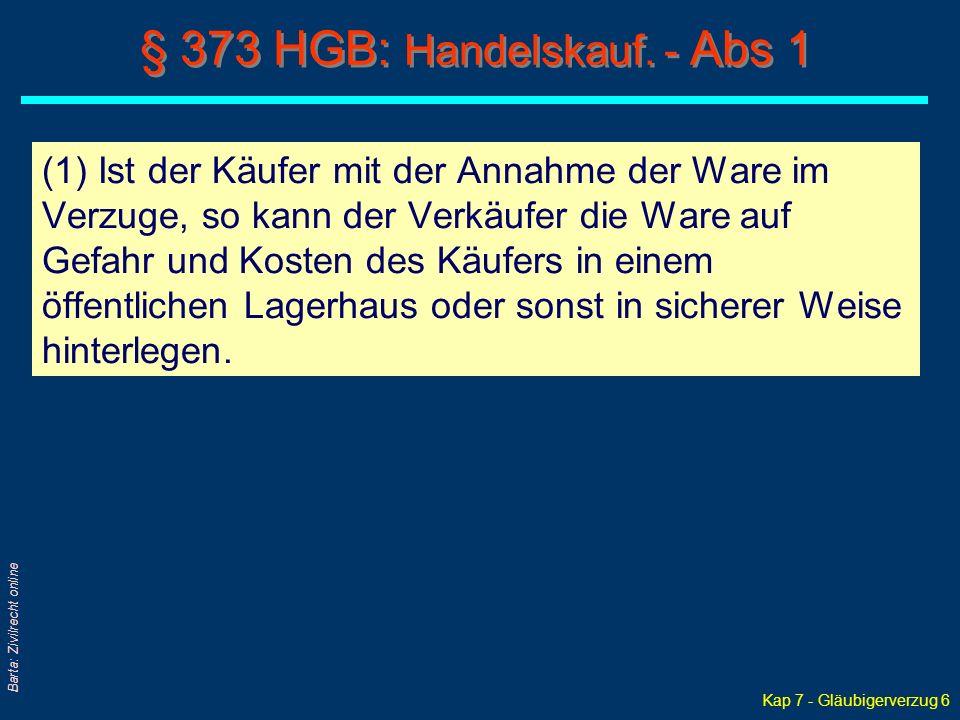 Kap 7 - Gläubigerverzug 7 Barta: Zivilrecht online § 373 HGB: Handelskauf.