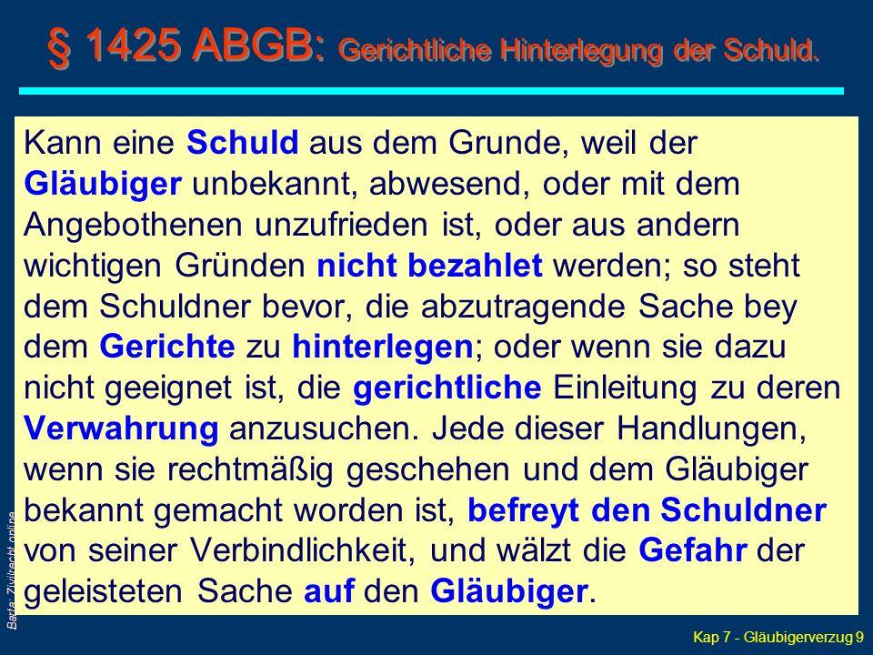 Kap 7 - Gläubigerverzug 9 Barta: Zivilrecht online § 1425 ABGB: Gerichtliche Hinterlegung der Schuld. Kann eine Schuld aus dem Grunde, weil der Gläubi