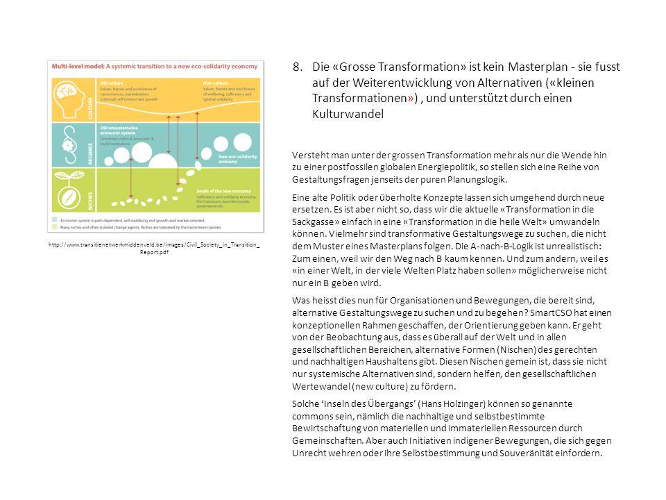 8. Die «Grosse Transformation» ist kein Masterplan - sie fusst auf der Weiterentwicklung von Alternativen («kleinen Transformationen»), und unterstütz