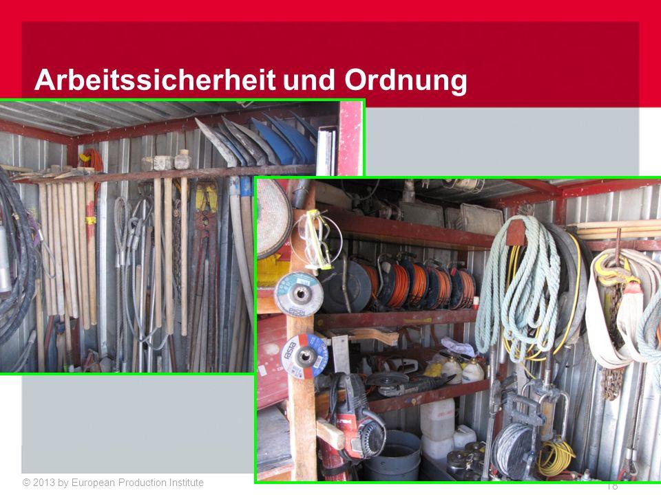 © 2013 by European Production Institute 18 Arbeitssicherheit und Ordnung