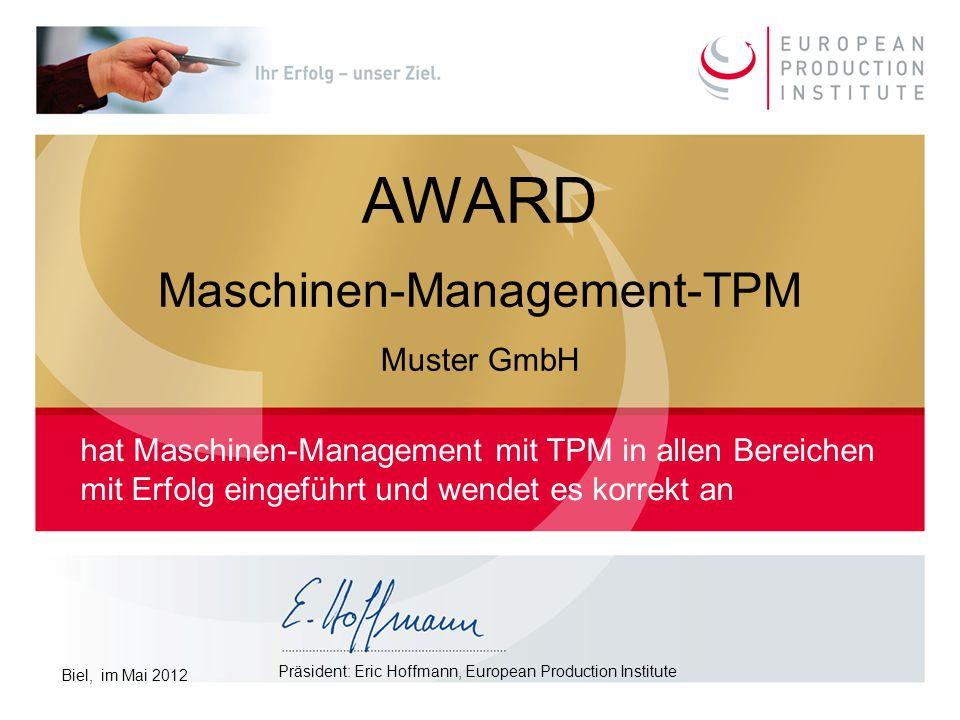 © 2013 by European Production Institute 24 AWARD Maschinen-Management-TPM Muster GmbH hat Maschinen-Management mit TPM in allen Bereichen mit Erfolg eingeführt und wendet es korrekt an Präsident: Eric Hoffmann, European Production Institute Biel, im Mai 2012