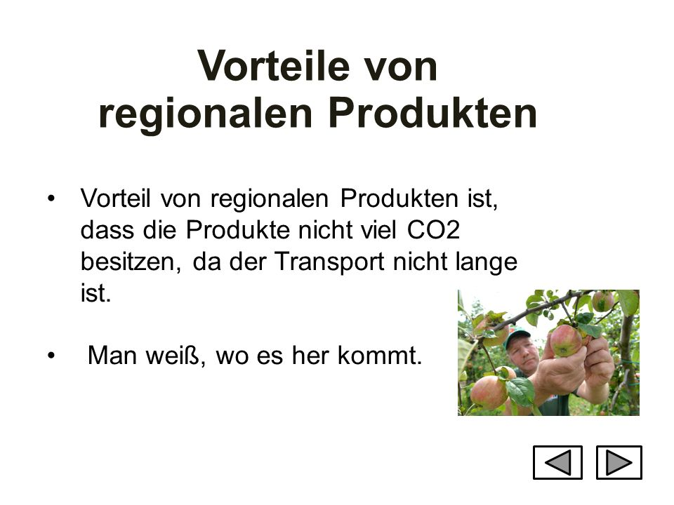 Vorteile von regionalen Produkten Vorteil von regionalen Produkten ist, dass die Produkte nicht viel CO2 besitzen, da der Transport nicht lange ist. M