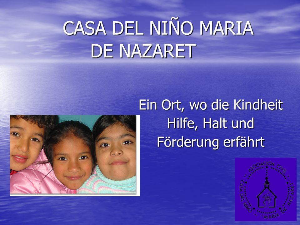 CASA DEL NIÑO MARIA DE NAZARET CASA DEL NIÑO MARIA DE NAZARET Ein Ort, wo die Kindheit Hilfe, Halt und Förderung erfährt