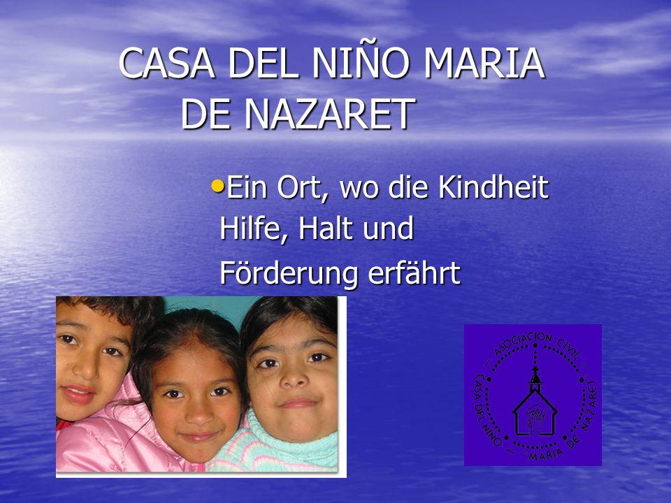 CASA DEL NIÑO MARIA DE NAZARET CASA DEL NIÑO MARIA DE NAZARET Ein Ort, wo die Kindheit Ein Ort, wo die Kindheit Hilfe, Halt und Hilfe, Halt und Förderung erfährt Förderung erfährt
