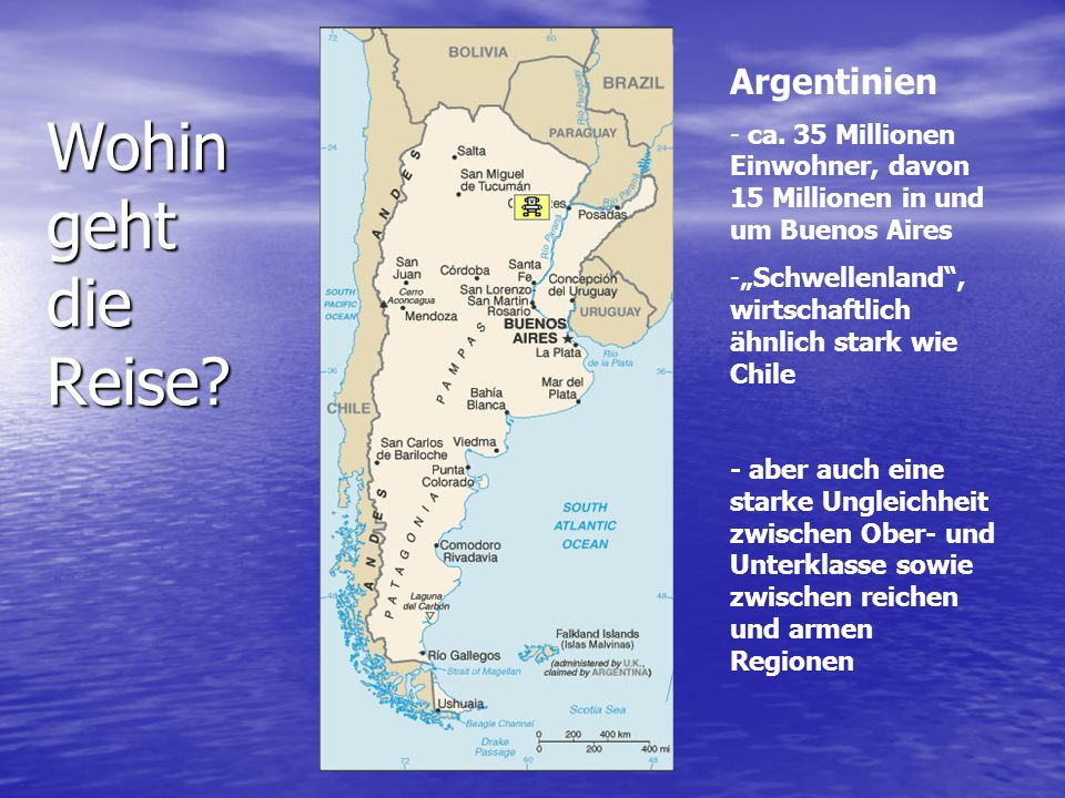 """Wohin geht die Reise? Argentinien - ca. 35 Millionen Einwohner, davon 15 Millionen in und um Buenos Aires -""""Schwellenland"""", wirtschaftlich ähnlich sta"""