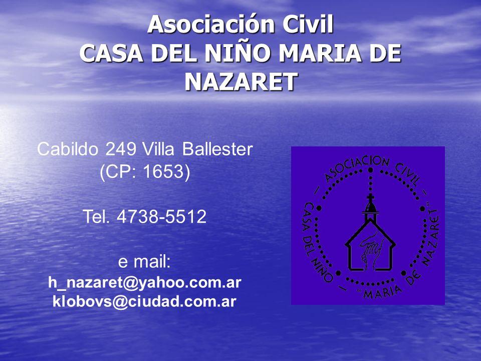 Asociación Civil CASA DEL NIÑO MARIA DE NAZARET Cabildo 249 Villa Ballester (CP: 1653) Tel. 4738-5512 e mail: h_nazaret@yahoo.com.ar klobovs@ciudad.co