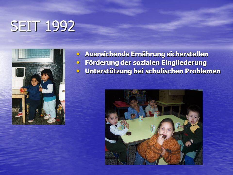 SEIT 1992 Ausreichende Ernährung sicherstellen Ausreichende Ernährung sicherstellen Förderung der sozialen Eingliederung Förderung der sozialen Eingliederung Unterstützung bei schulischen Problemen Unterstützung bei schulischen Problemen
