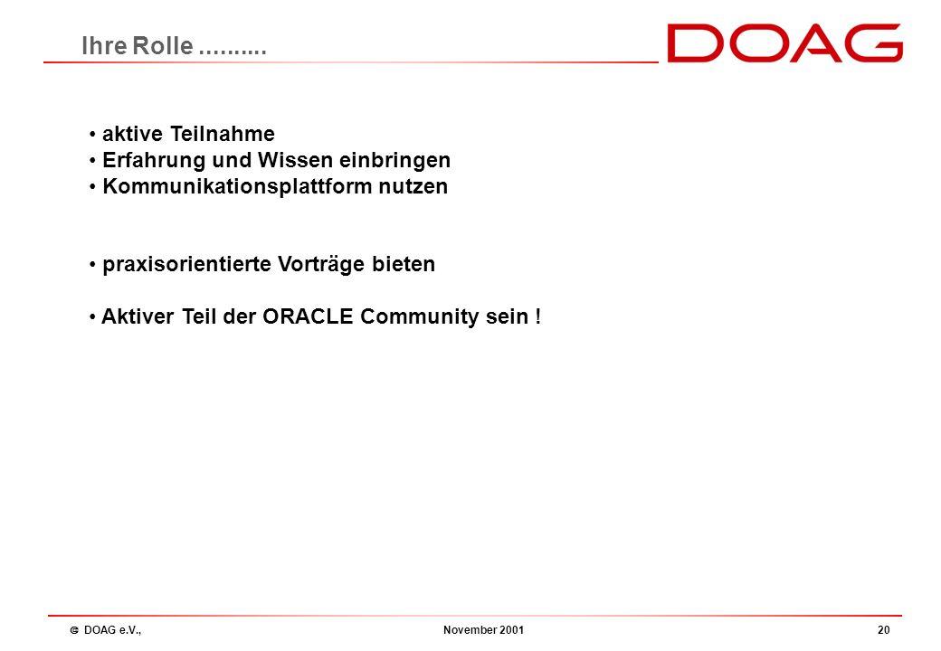  DOAG e.V., November 200119 Die Zukunft.......... weitere Verbesserung der RT Arbeit durch DOAG OFFICE Support Stabilität und Kontinuität in der Regi