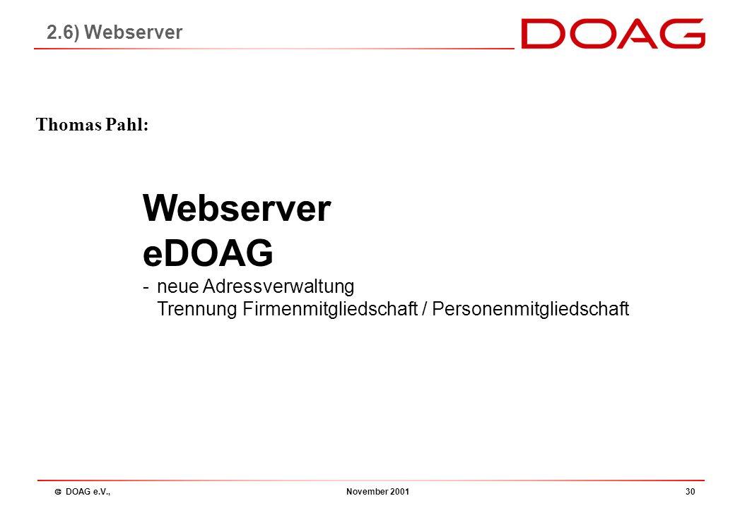  DOAG e.V., November 200129 3) Bericht des Vorstands: Internationales Internationales und Presse Unsere Ziele für 2002: Die bestehenden guten Kontakt