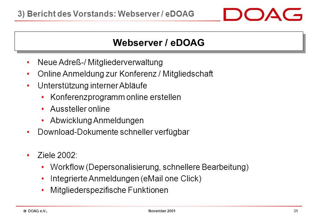 DOAG e.V., November 200130 Webserver eDOAG -neue Adressverwaltung Trennung Firmenmitgliedschaft / Personenmitgliedschaft Thomas Pahl: 2.6) Webserver