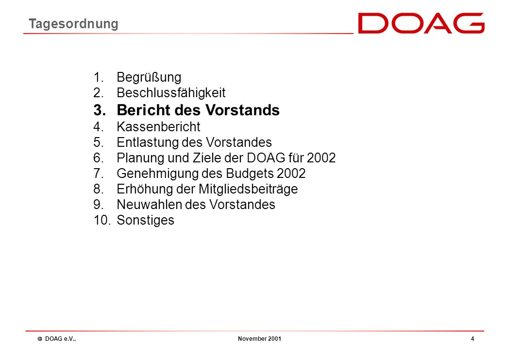  DOAG e.V., November 20013 Die Mitgliederversammlung wird vom Vorstand mindestens 4 Wochen vorher, unter Angabe der Tagesordnung, schriftlich einberu
