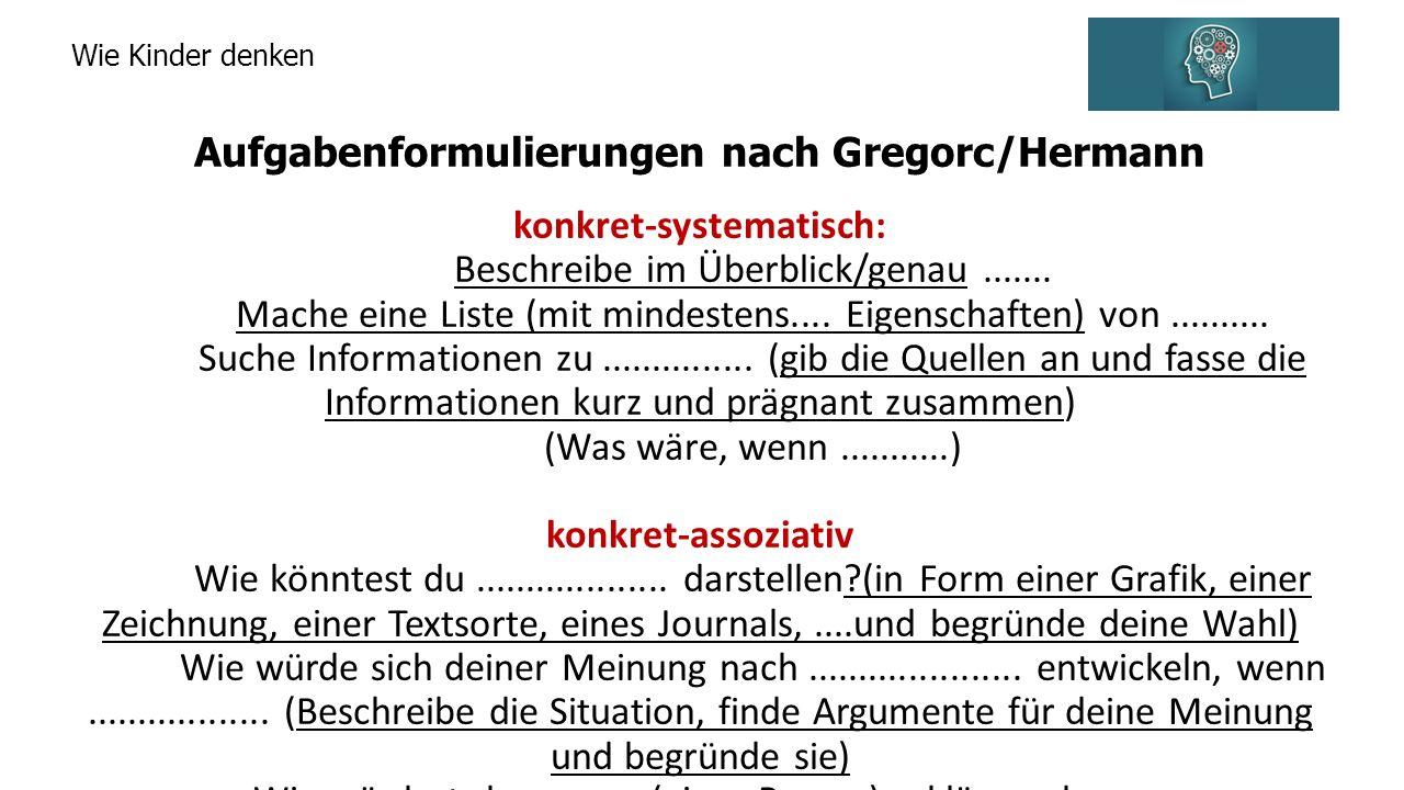 Wie Kinder denken Aufgabenformulierungen nach Gregorc/Hermann konkret-systematisch: Beschreibe im Überblick/genau.......