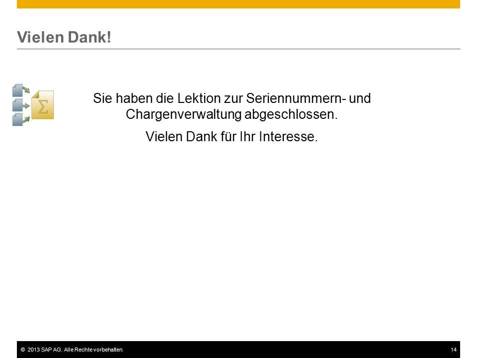 ©2013 SAP AG. Alle Rechte vorbehalten.14 Vielen Dank! Sie haben die Lektion zur Seriennummern- und Chargenverwaltung abgeschlossen. Vielen Dank für Ih