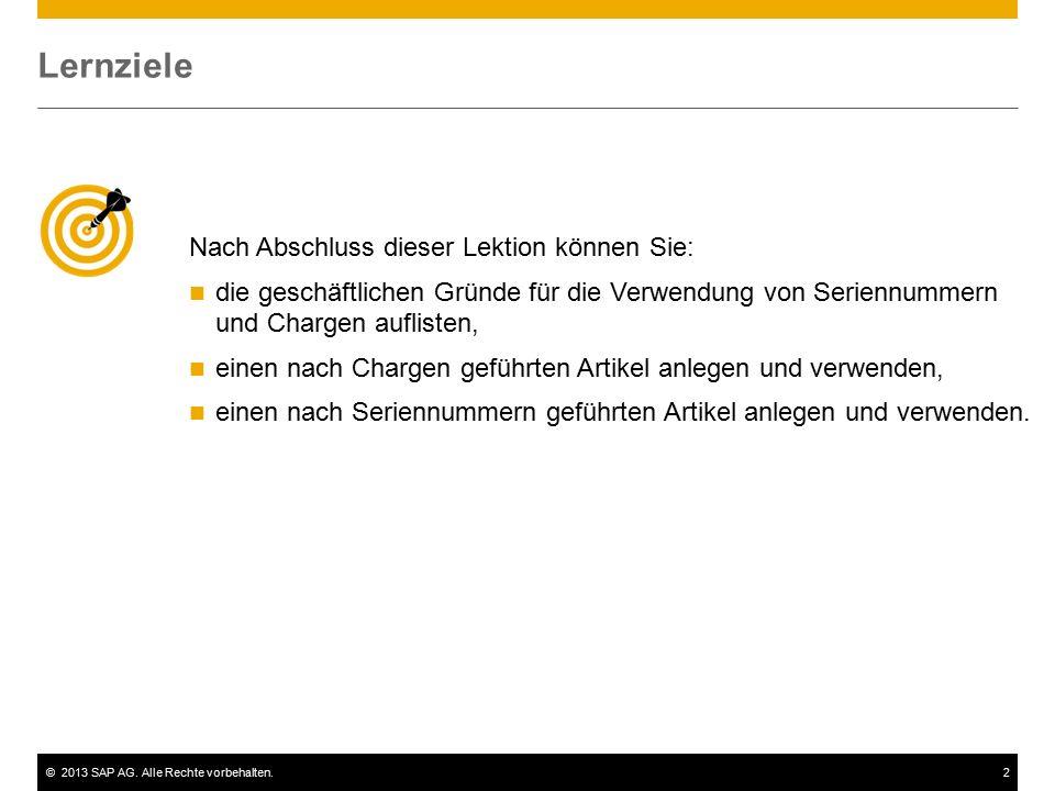©2013 SAP AG. Alle Rechte vorbehalten.2 Nach Abschluss dieser Lektion können Sie: die geschäftlichen Gründe für die Verwendung von Seriennummern und C