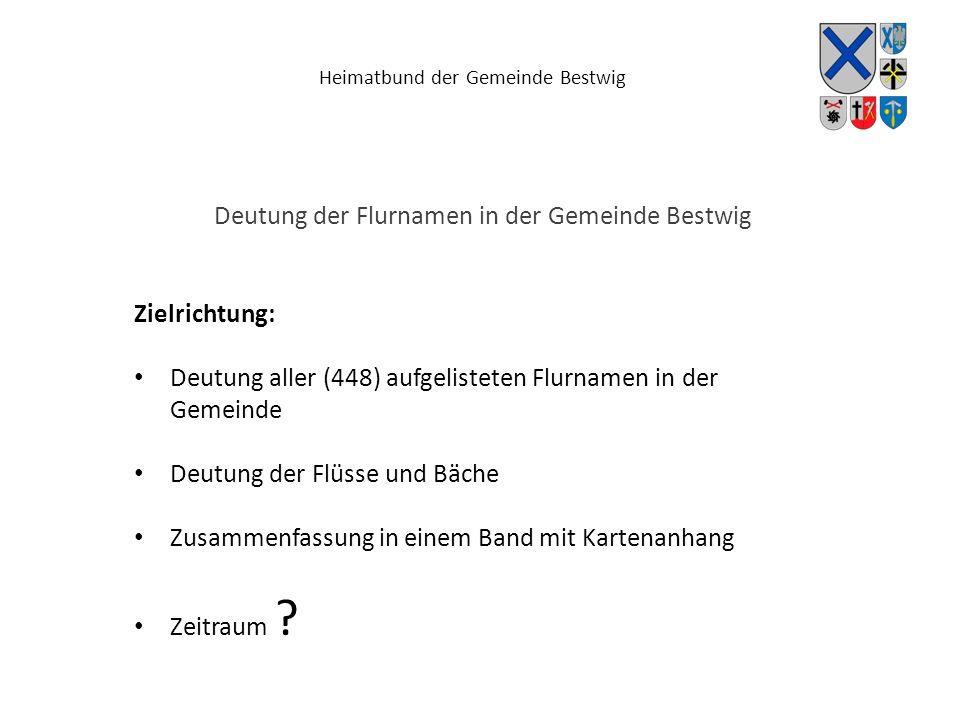 Heimatbund der Gemeinde Bestwig Deutung der Flurnamen in der Gemeinde Bestwig Zielrichtung: Deutung aller (448) aufgelisteten Flurnamen in der Gemeind