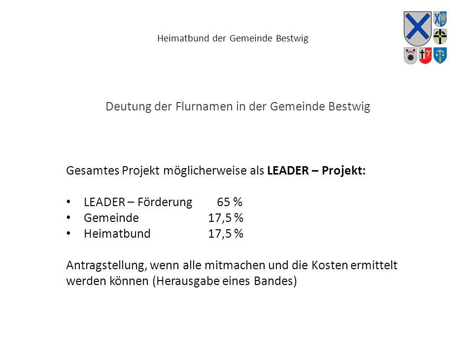 Heimatbund der Gemeinde Bestwig Deutung der Flurnamen in der Gemeinde Bestwig Gesamtes Projekt möglicherweise als LEADER – Projekt: LEADER – Förderung