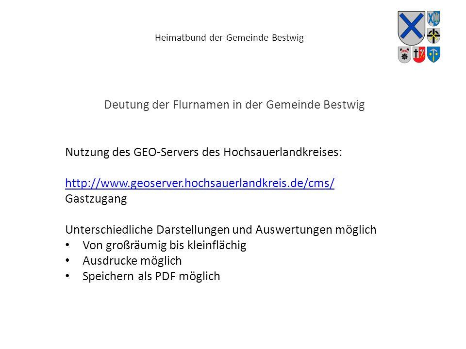 Heimatbund der Gemeinde Bestwig Deutung der Flurnamen in der Gemeinde Bestwig Nutzung des GEO-Servers des Hochsauerlandkreises: http://www.geoserver.h