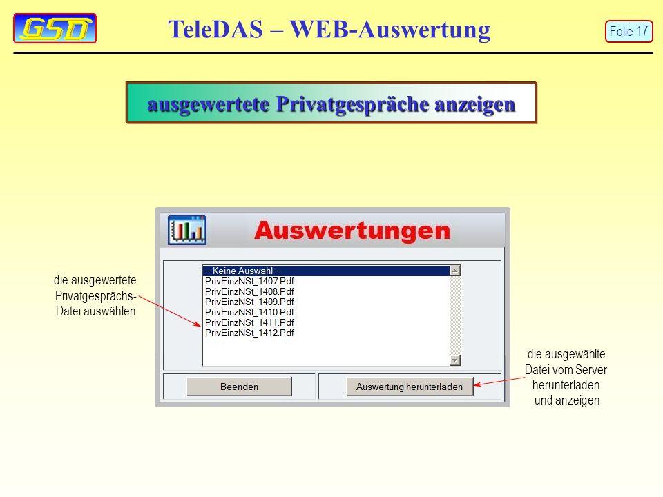 TeleDAS – WEB-Auswertung Folie 17 ausgewertete Privatgespräche anzeigen die ausgewertete Privatgesprächs- Datei auswählen die ausgewählte Datei vom Server herunterladen und anzeigen