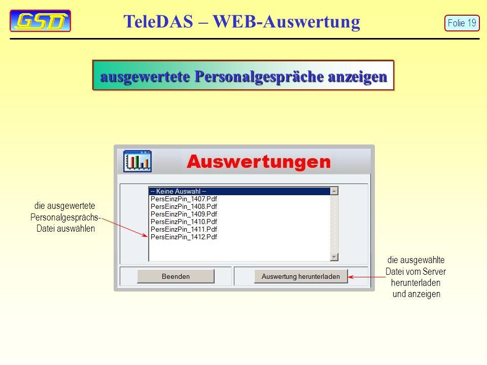 TeleDAS – WEB-Auswertung Folie 19 ausgewertete Personalgespräche anzeigen die ausgewertete Personalgesprächs- Datei auswählen die ausgewählte Datei vom Server herunterladen und anzeigen