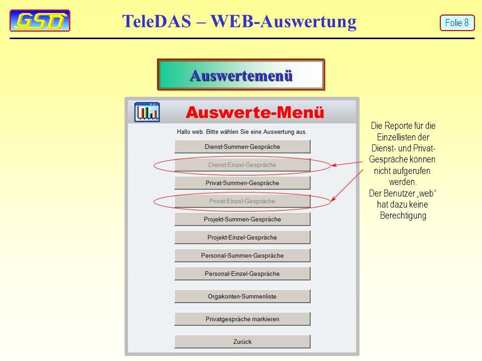 TeleDAS – WEB-Auswertung Auswertemenü Die Reporte für die Einzellisten der Dienst- und Privat- Gespräche können nicht aufgerufen werden.