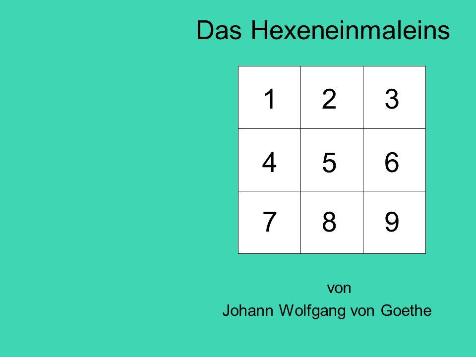 1 2 3 6 5 4 7 8 9 Das Hexeneinmaleins von Johann Wolfgang von Goethe