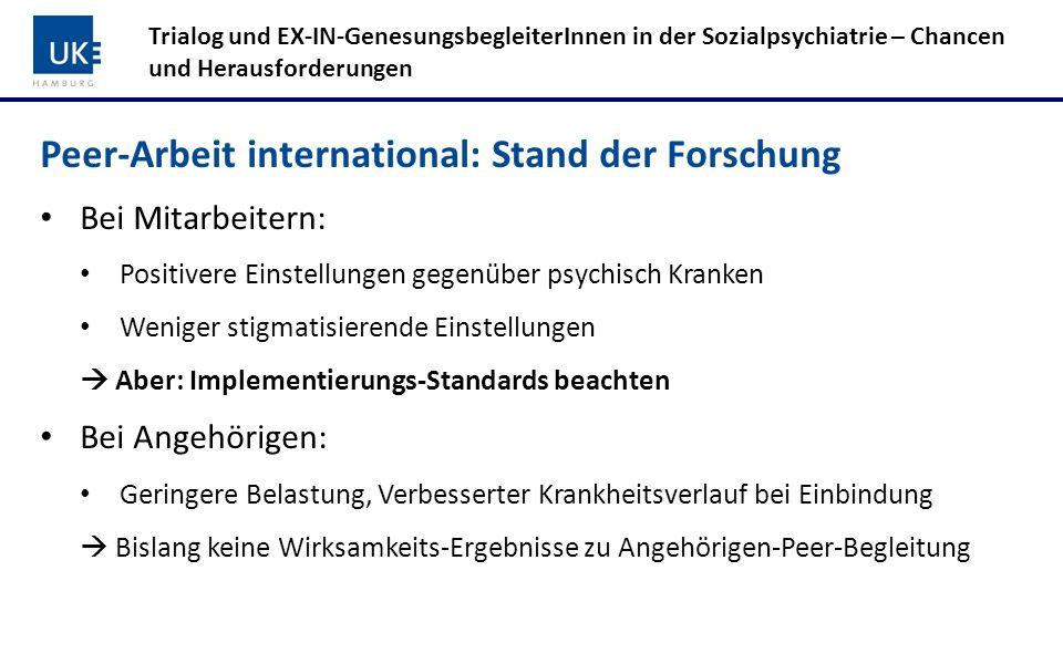 Peer-Arbeit international: Stand der Forschung Bei Mitarbeitern: Positivere Einstellungen gegenüber psychisch Kranken Weniger stigmatisierende Einstel