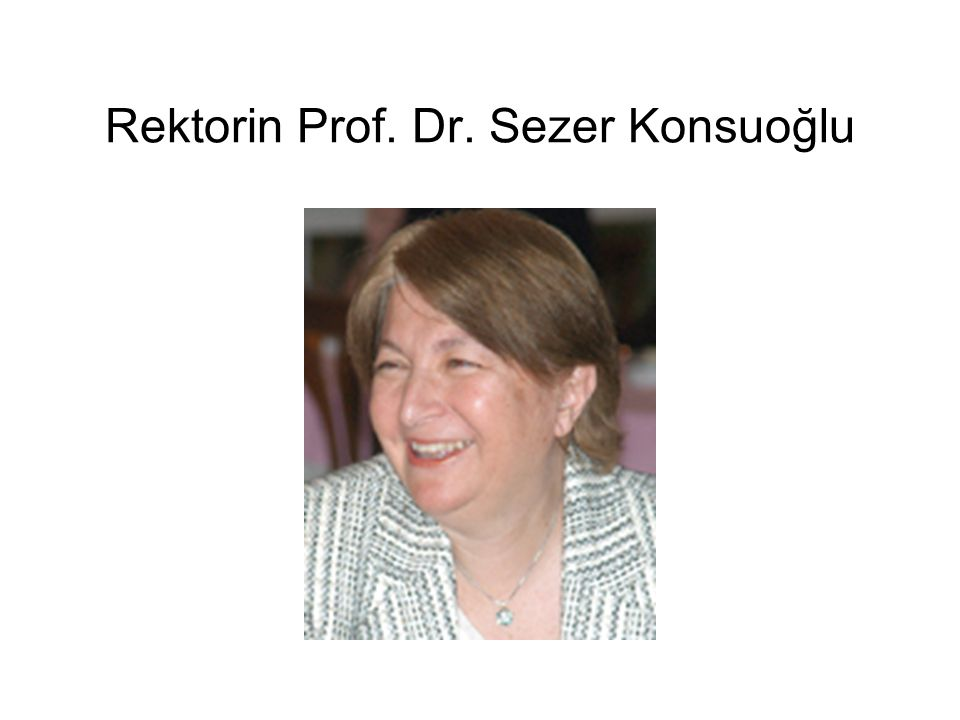 Rektorin Prof. Dr. Sezer Konsuoğlu
