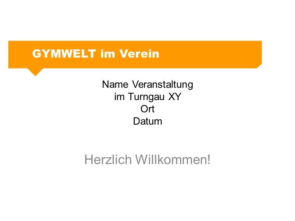 Name Veranstaltung im Turngau XY Ort Datum Herzlich Willkommen! GYMWELT im Verein