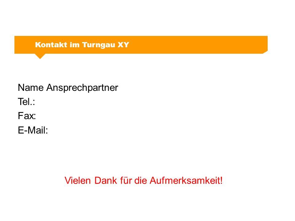 Name Ansprechpartner Tel.: Fax: E-Mail: Vielen Dank für die Aufmerksamkeit! Kontakt im Turngau XY