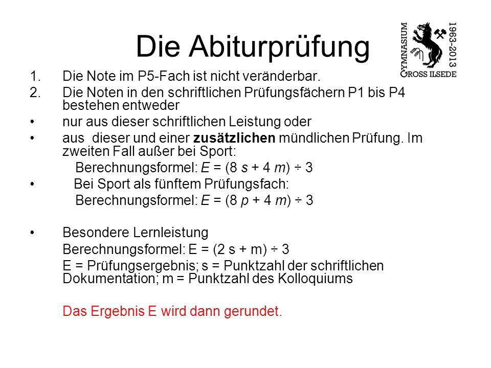Die Abiturprüfung 1.Die Note im P5-Fach ist nicht veränderbar.