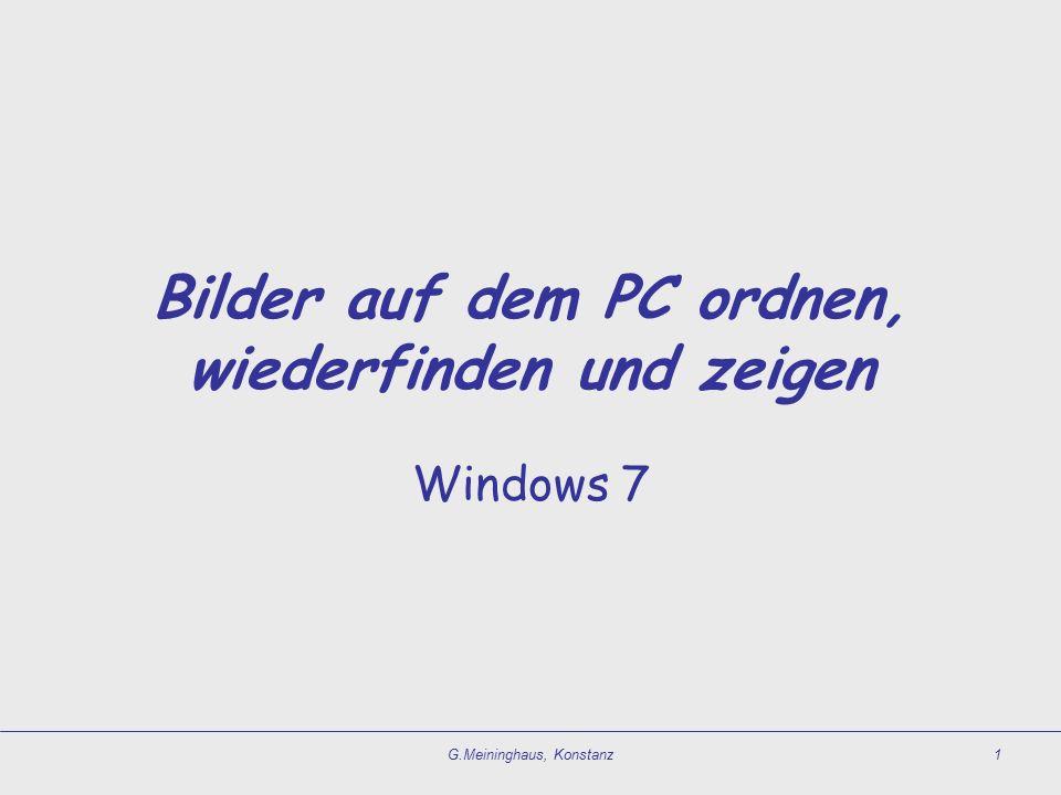 G.Meininghaus, Konstanz1 Bilder auf dem PC ordnen, wiederfinden und zeigen Windows 7
