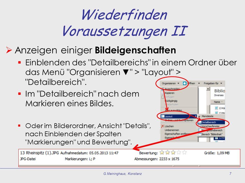 Wiederfinden Voraussetzungen II  Anzeigen einiger Bildeigenschaften  Einblenden des Detailbereichs in einem Ordner über das Menü Organisieren ▼ > Layout > Detailbereich .