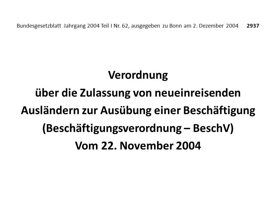 Bundesgesetzblatt Jahrgang 2004 Teil I Nr. 62, ausgegeben zu Bonn am 2. Dezember 2004 2937 Verordnung über die Zulassung von neueinreisenden Ausländer