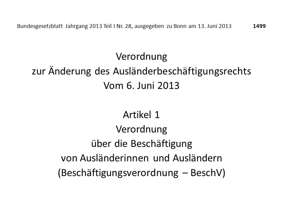 Bundesgesetzblatt Jahrgang 2013 Teil I Nr. 28, ausgegeben zu Bonn am 13. Juni 2013 1499 Verordnung zur Änderung des Ausländerbeschäftigungsrechts Vom