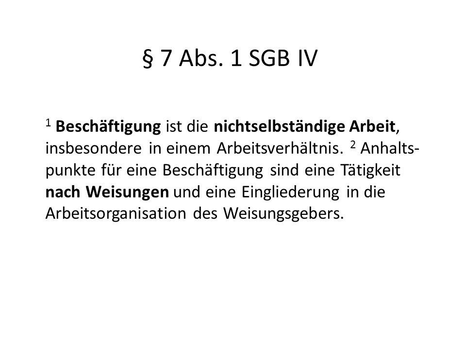 § 7 Abs. 1 SGB IV 1 Beschäftigung ist die nichtselbständige Arbeit, insbesondere in einem Arbeitsverhältnis. 2 Anhalts- punkte für eine Beschäftigung