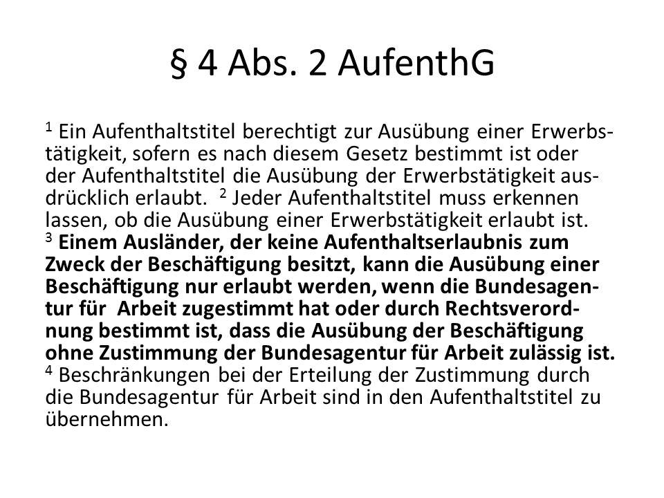 § 4 Abs. 2 AufenthG 1 Ein Aufenthaltstitel berechtigt zur Ausübung einer Erwerbs- tätigkeit, sofern es nach diesem Gesetz bestimmt ist oder der Aufent