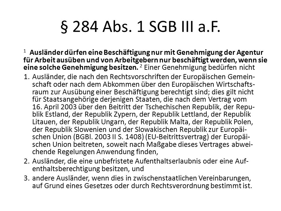 § 284 Abs. 1 SGB III a.F. 1 Ausländer dürfen eine Beschäftigung nur mit Genehmigung der Agentur für Arbeit ausüben und von Arbeitgebern nur beschäftig