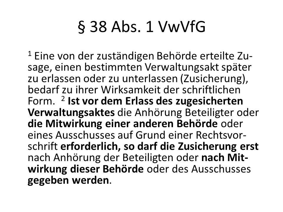 § 38 Abs. 1 VwVfG 1 Eine von der zuständigen Behörde erteilte Zu- sage, einen bestimmten Verwaltungsakt später zu erlassen oder zu unterlassen (Zusich