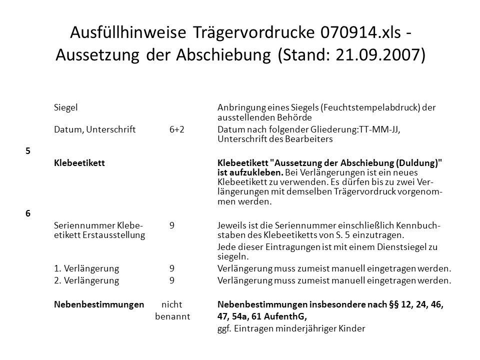 Ausfüllhinweise Trägervordrucke 070914.xls - Aussetzung der Abschiebung (Stand: 21.09.2007) Siegel Anbringung eines Siegels (Feuchtstempelabdruck) der
