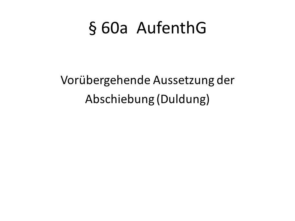 § 60a AufenthG Vorübergehende Aussetzung der Abschiebung (Duldung)